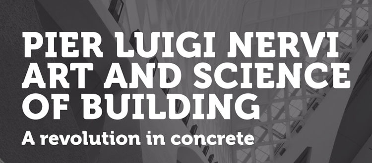 Pier Luigi Nervi – Art and Science of Building